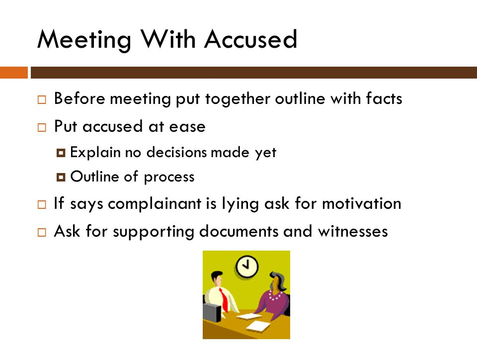 Meeting With Accused Before meeting put together outline with facts