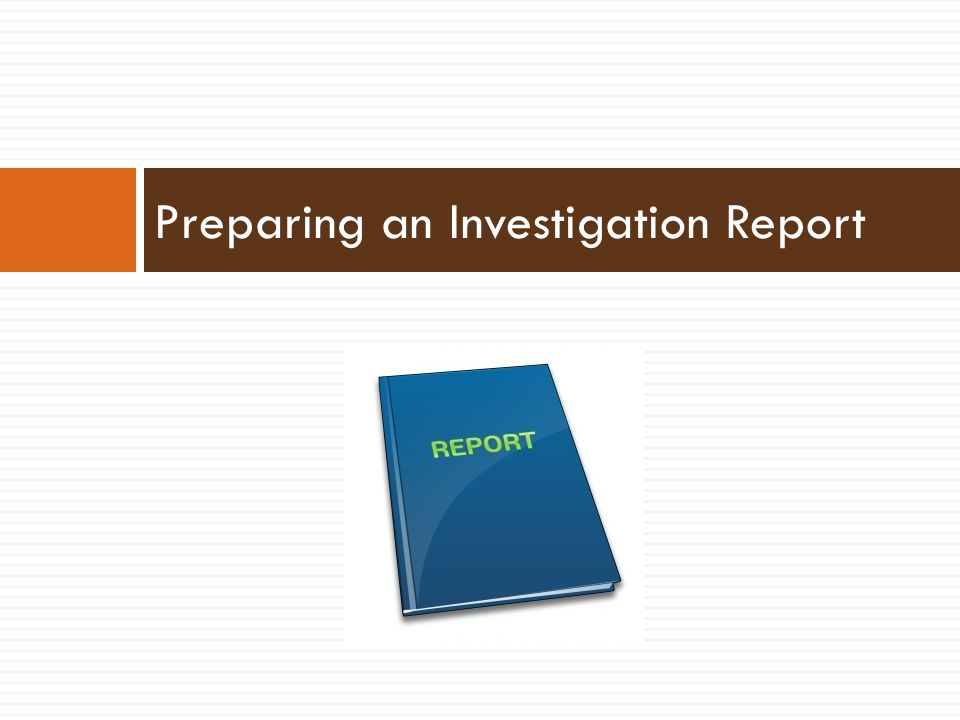 Preparing an Investigation Report