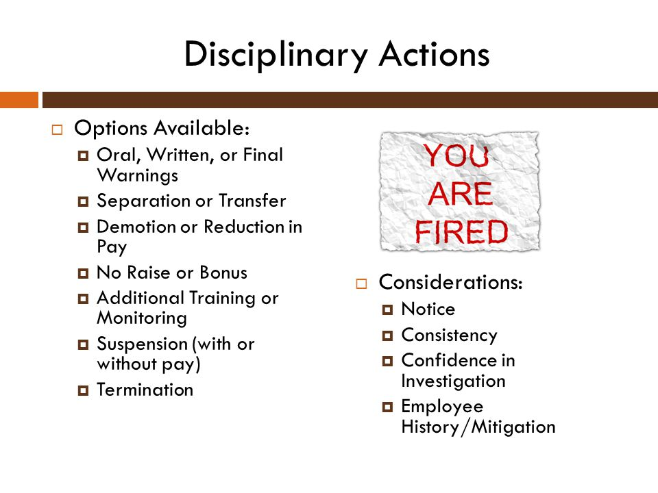 Disciplinary Actions Options Available: Considerations: