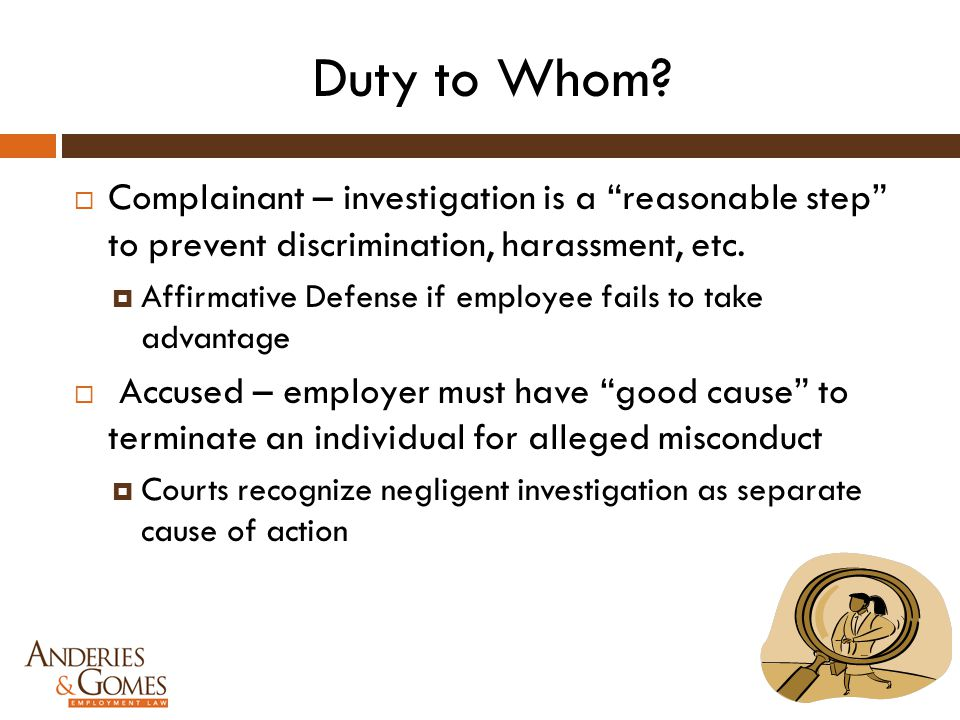 Duty to Whom Complainant – investigation is a reasonable step to prevent discrimination, harassment, etc.