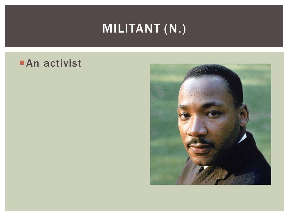 Militant (n.) An activist
