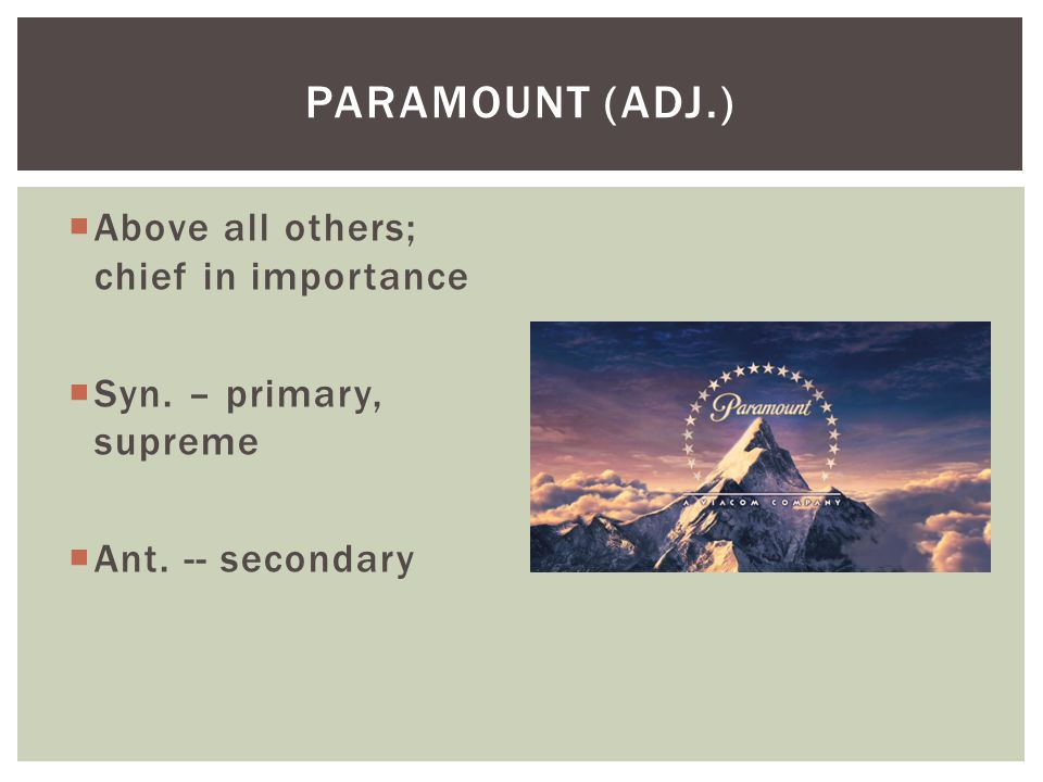 Paramount (adj.) Above all others; chief in importance