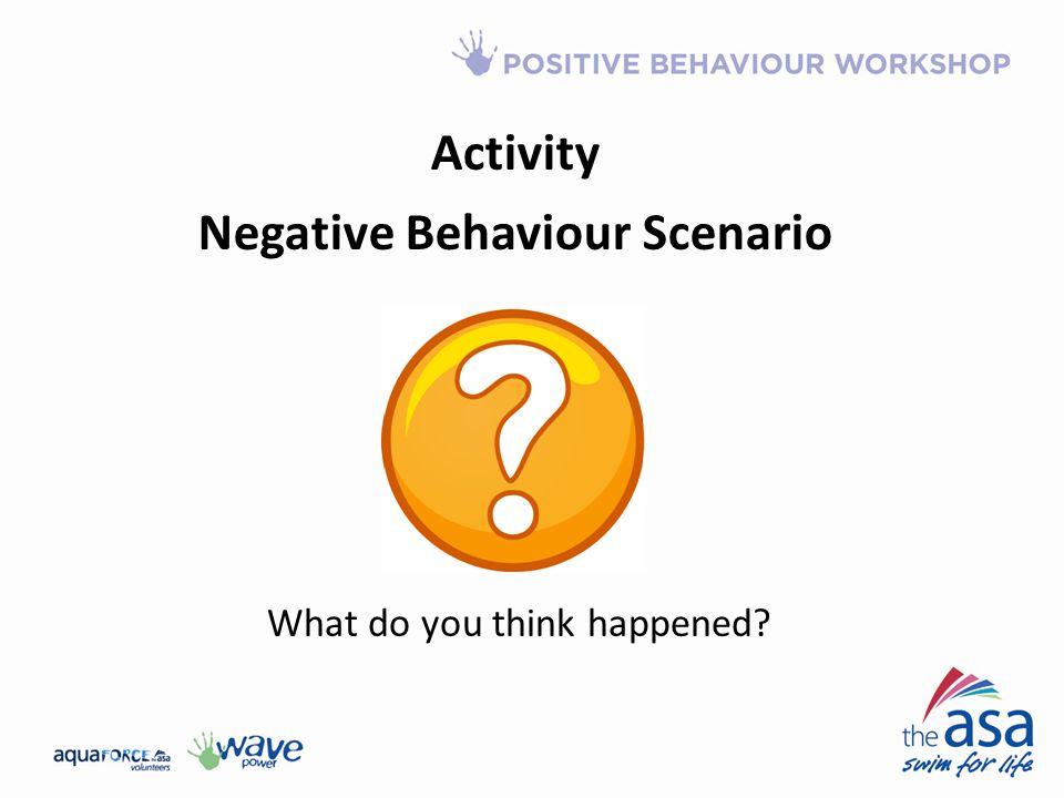 Negative Behaviour Scenario