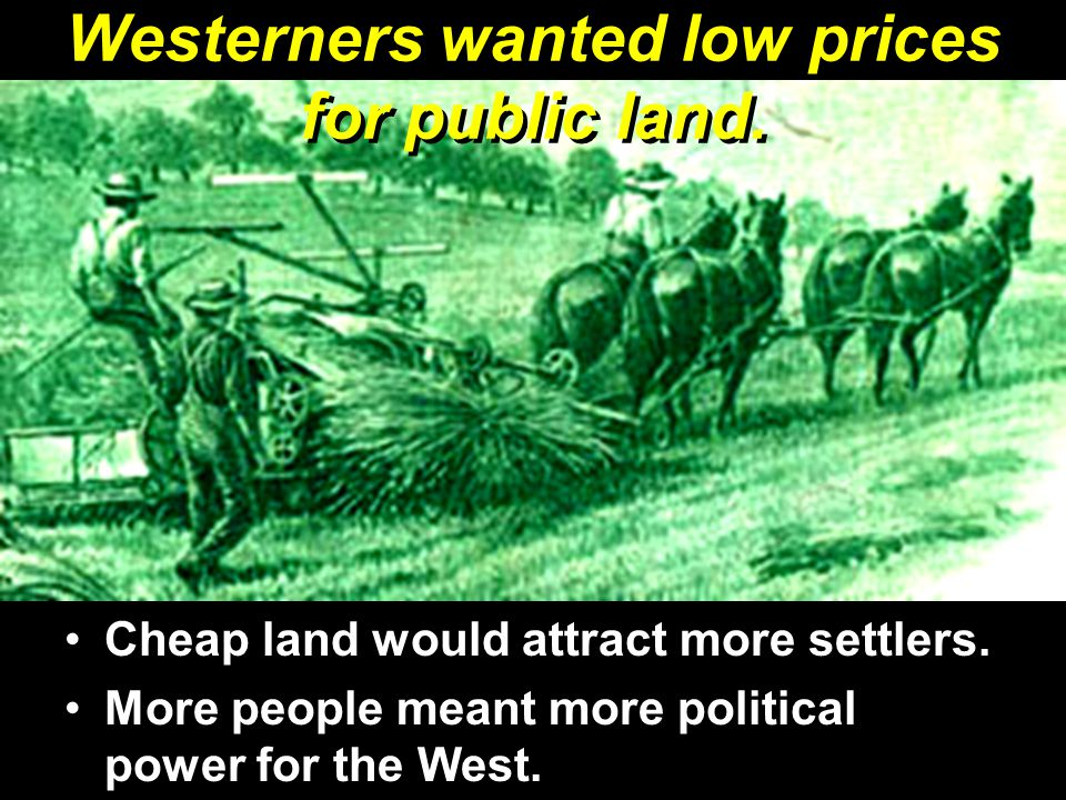 Westerners wanted low prices for public land.