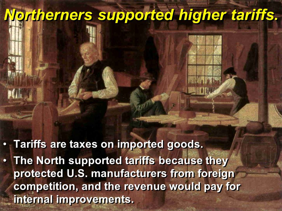Northerners supported higher tariffs.