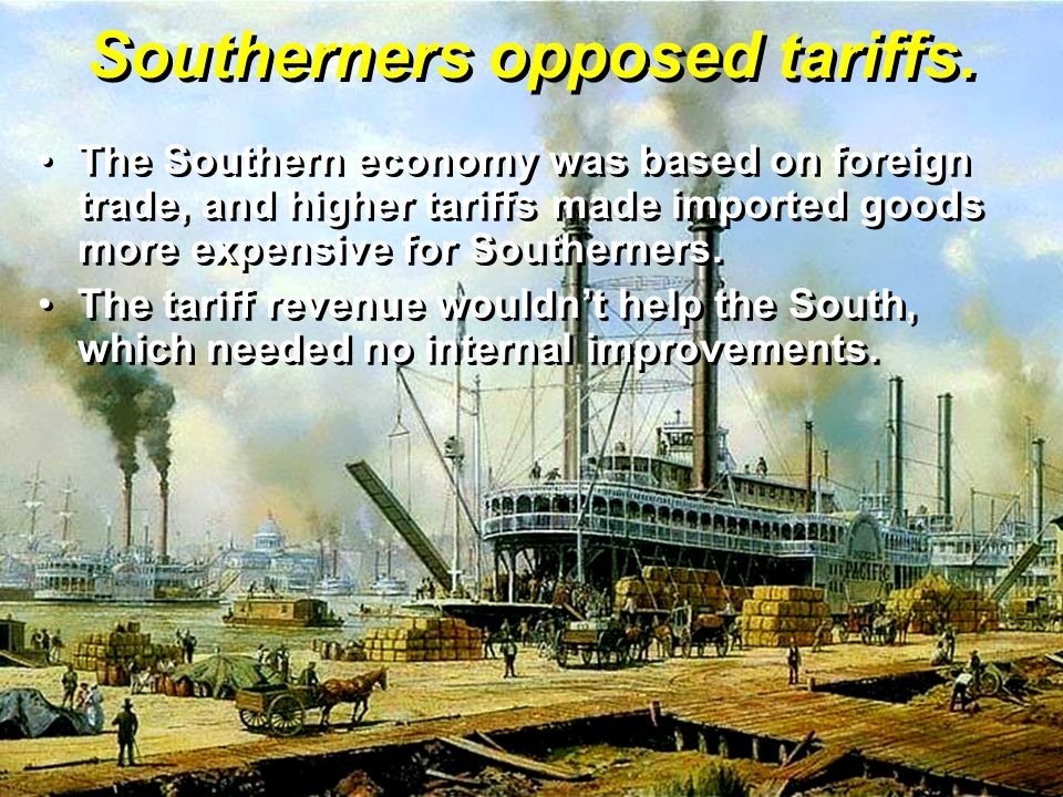Southerners opposed tariffs.