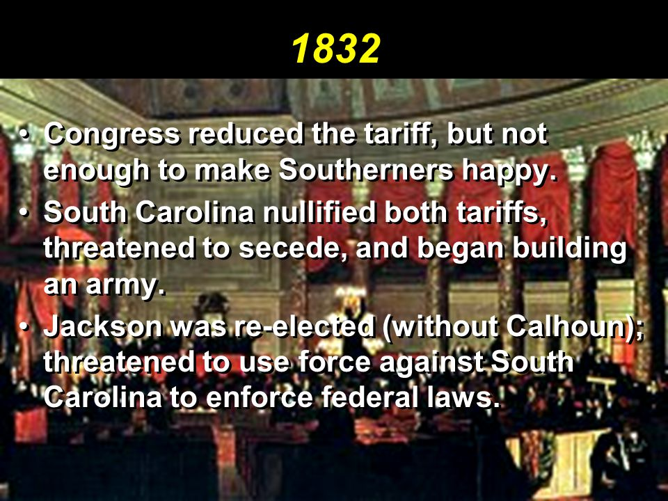1832 Congress reduced the tariff, but not enough to make Southerners happy.