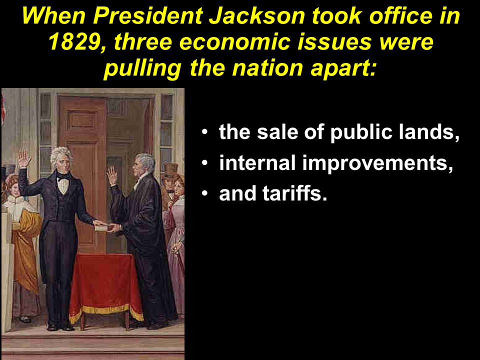When President Jackson took office in 1829, three economic issues were pulling the nation apart: