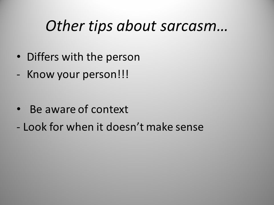 Other tips about sarcasm…