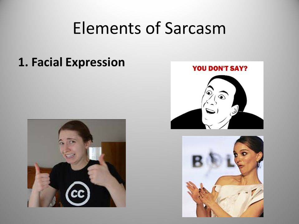 Elements of Sarcasm 1. Facial Expression