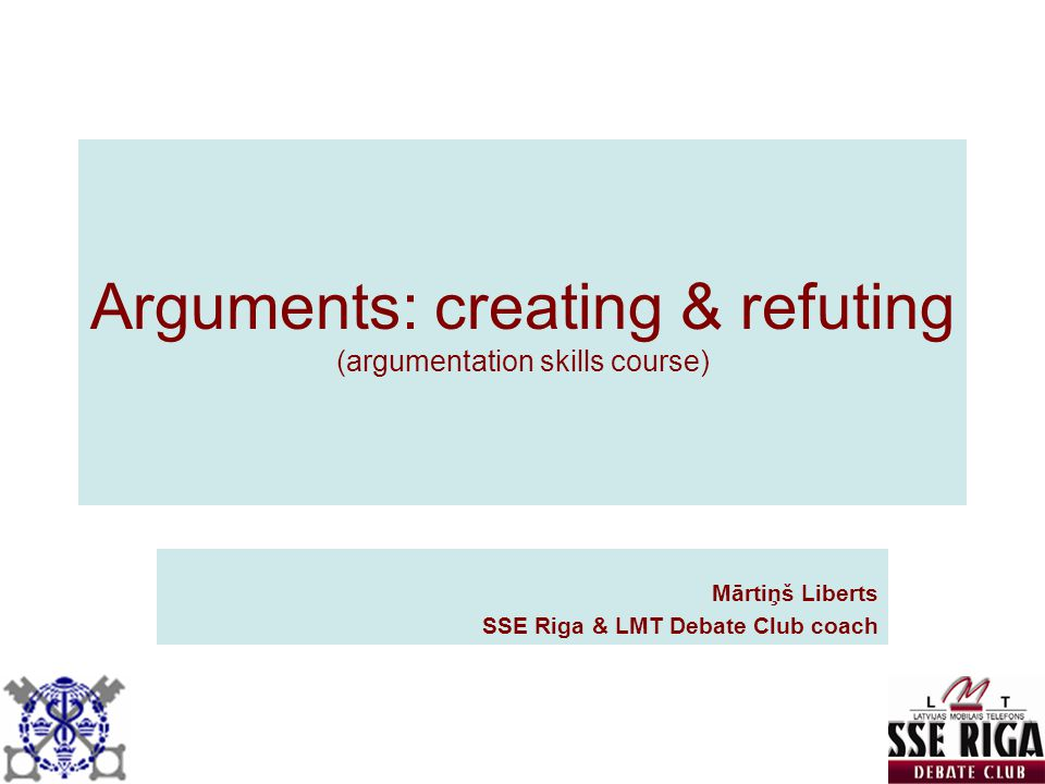 Arguments: creating & refuting (argumentation skills course)