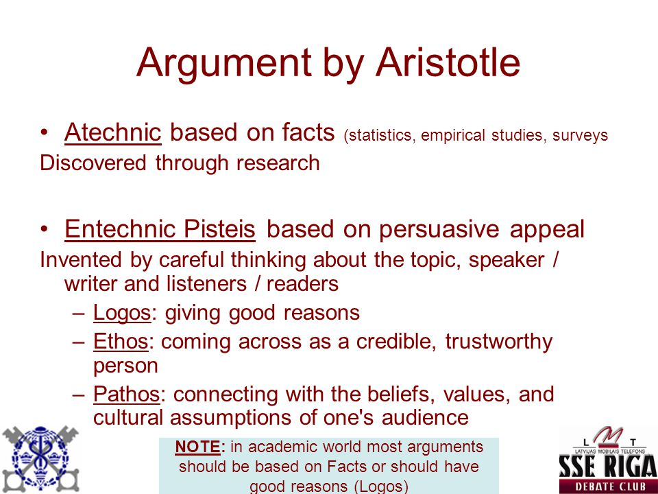 Argument by Aristotle Atechnic based on facts (statistics, empirical studies, surveys. Discovered through research.
