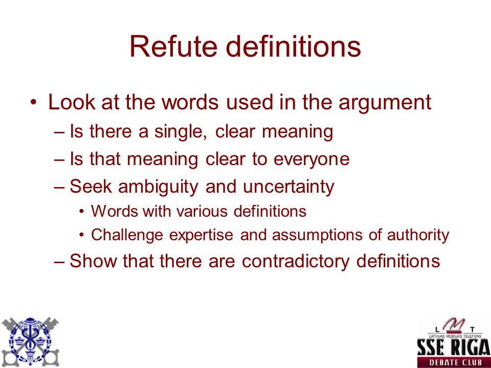 Refute definitions Look at the words used in the argument