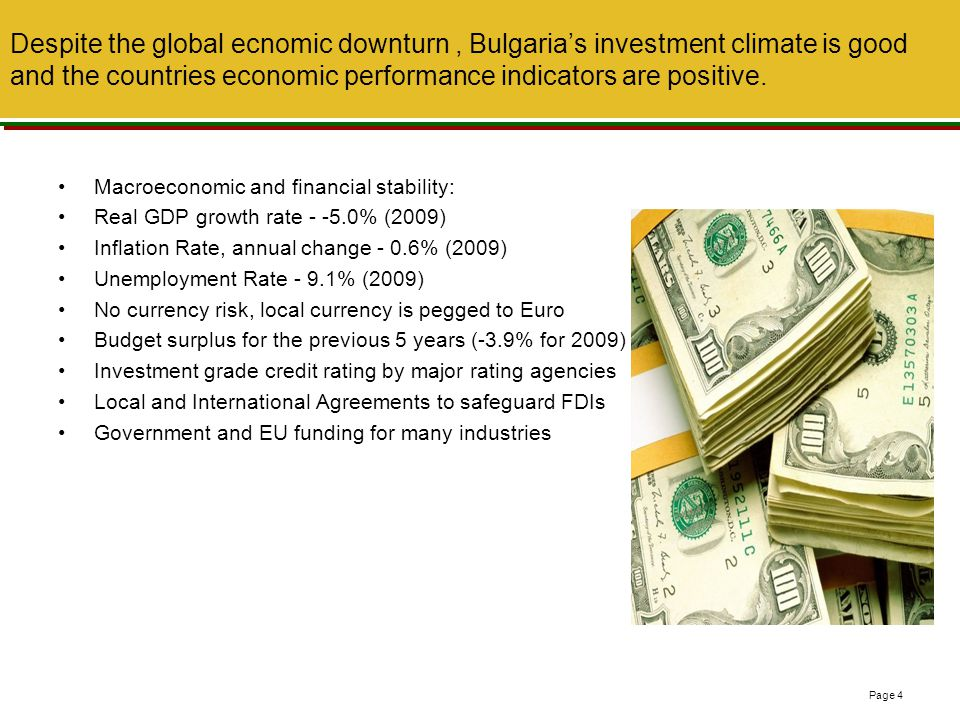 Despite the global ecnomic downturn , Bulgaria's investment climate is good and the countries economic performance indicators are positive.