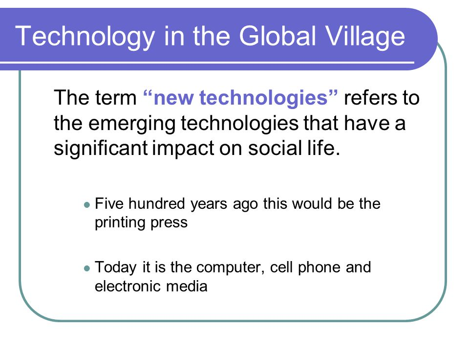 Technology in the Global Village