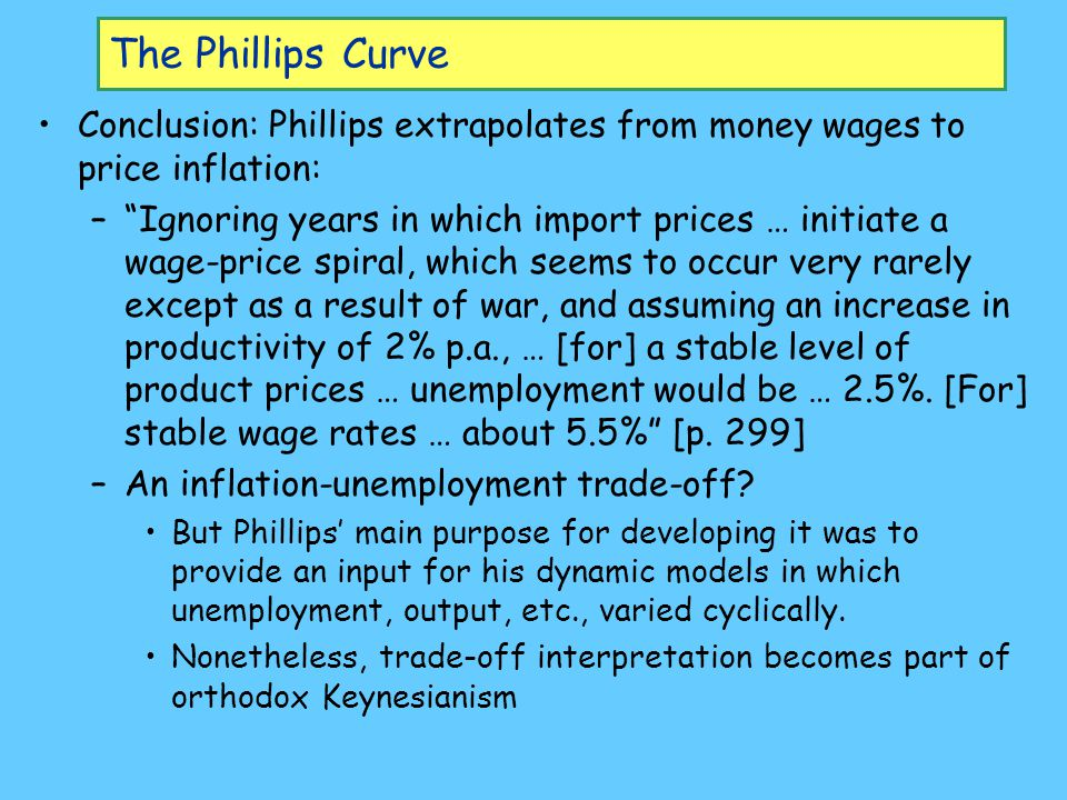 The Phillips Curve Conclusion: Phillips extrapolates from money wages to price inflation: