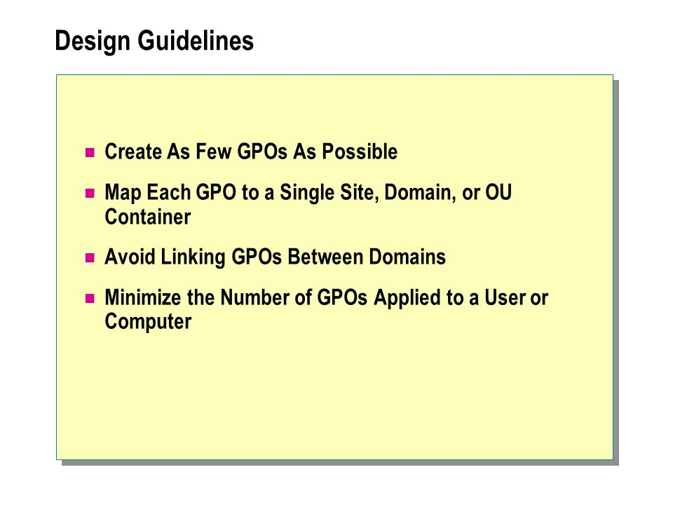 Design Guidelines Create As Few GPOs As Possible