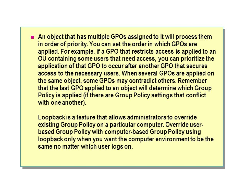 An object that has multiple GPOs assigned to it will process them in order of priority.