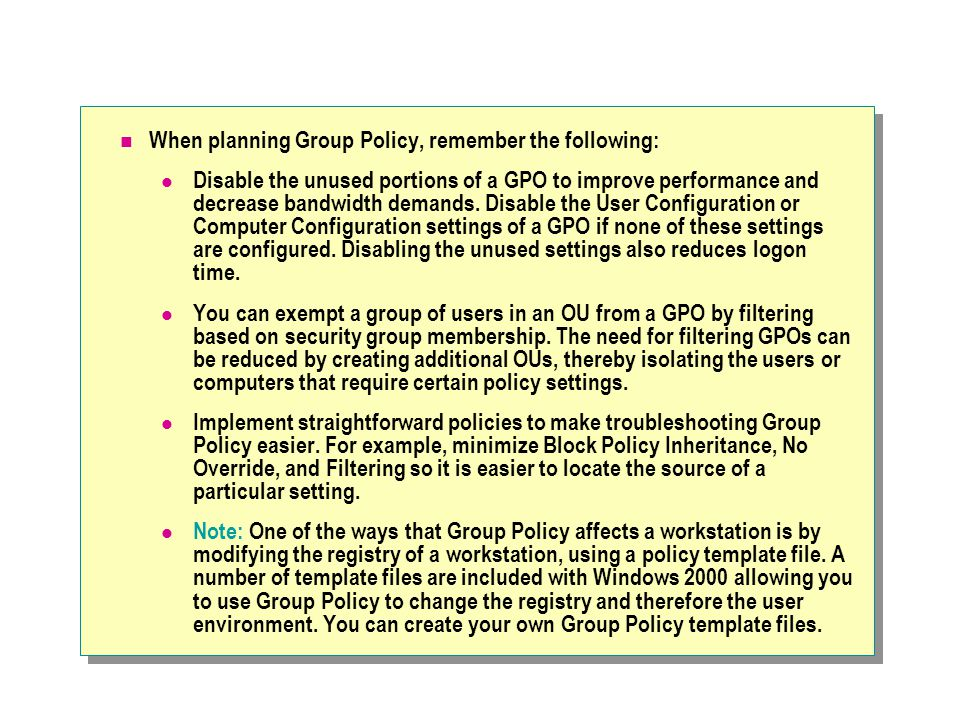 When planning Group Policy, remember the following: