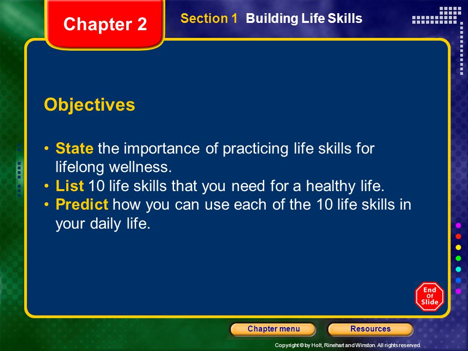 Chapter 2 Section 1 Building Life Skills. Objectives. State the importance of practicing life skills for lifelong wellness.