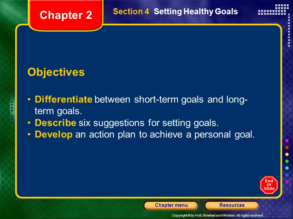 Chapter 2 Section 4 Setting Healthy Goals. Objectives. Differentiate between short-term goals and long-term goals.
