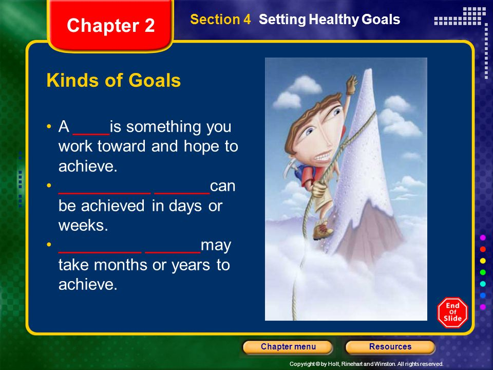 Chapter 2 Section 4 Setting Healthy Goals. Kinds of Goals. A ____is something you work toward and hope to achieve.
