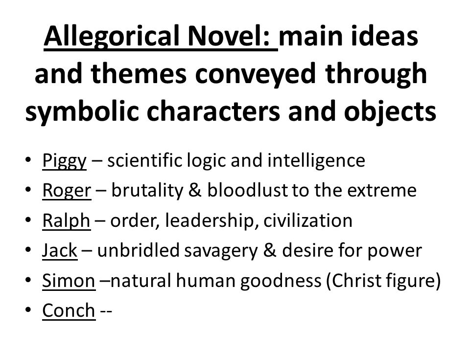 Allegorical Novel: main ideas and themes conveyed through symbolic characters and objects