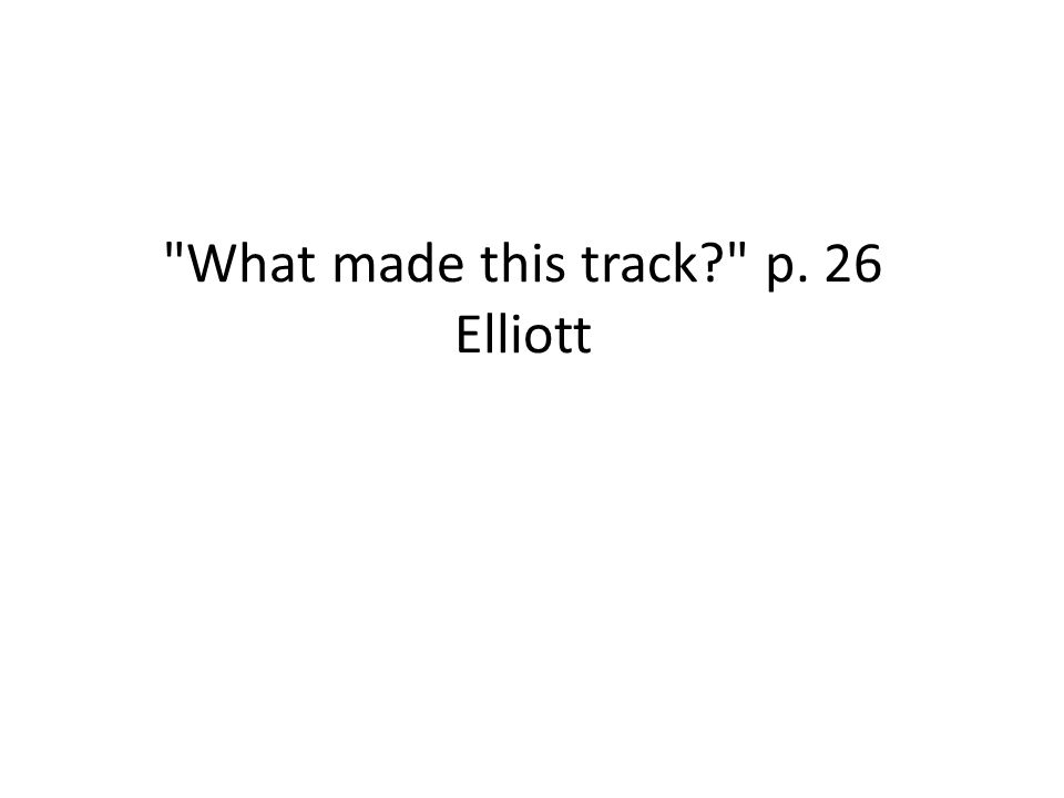What made this track p. 26 Elliott