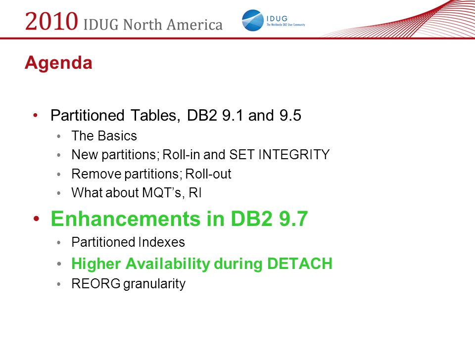 Enhancements in DB2 9.7 Agenda Partitioned Tables, DB2 9.1 and 9.5