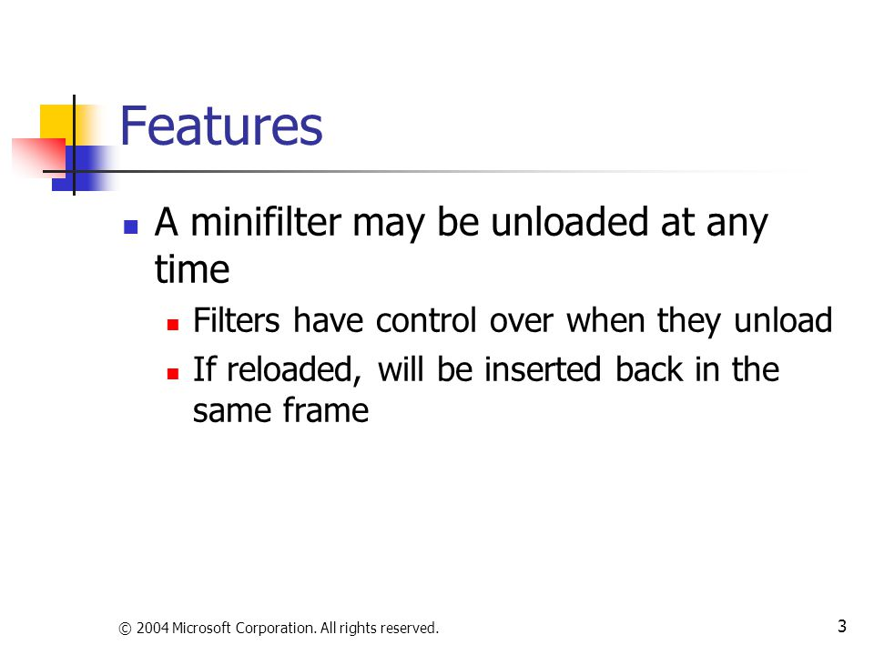 Features A minifilter may be unloaded at any time