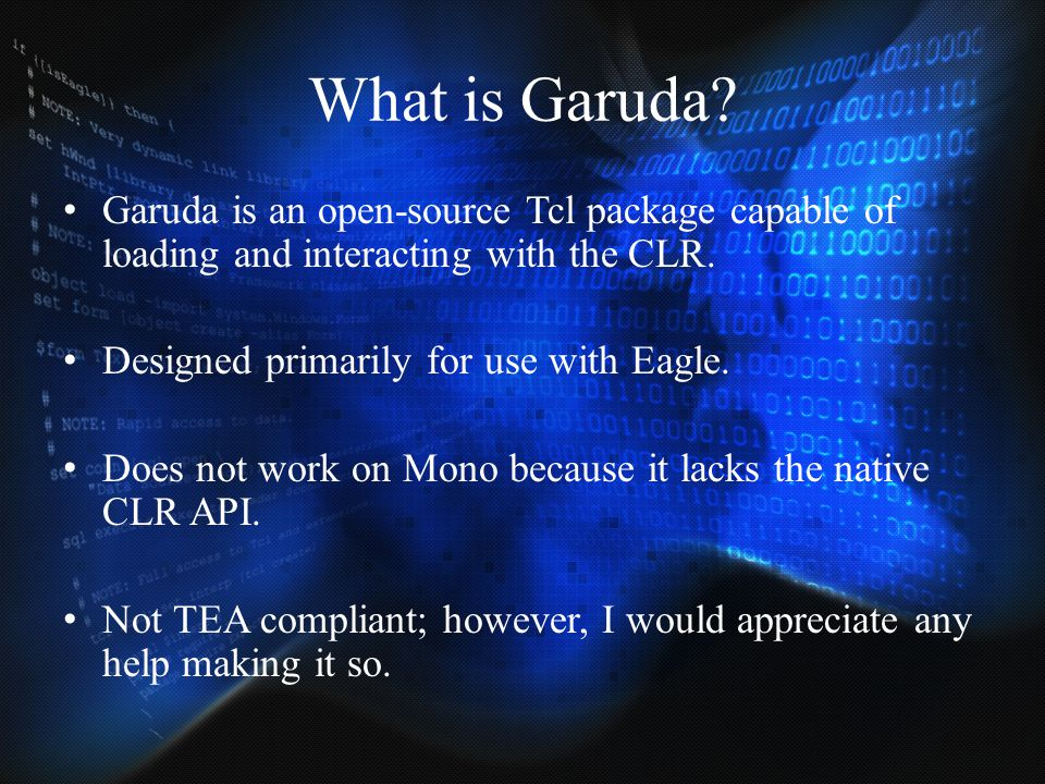 What is Garuda Garuda is an open-source Tcl package capable of loading and interacting with the CLR.