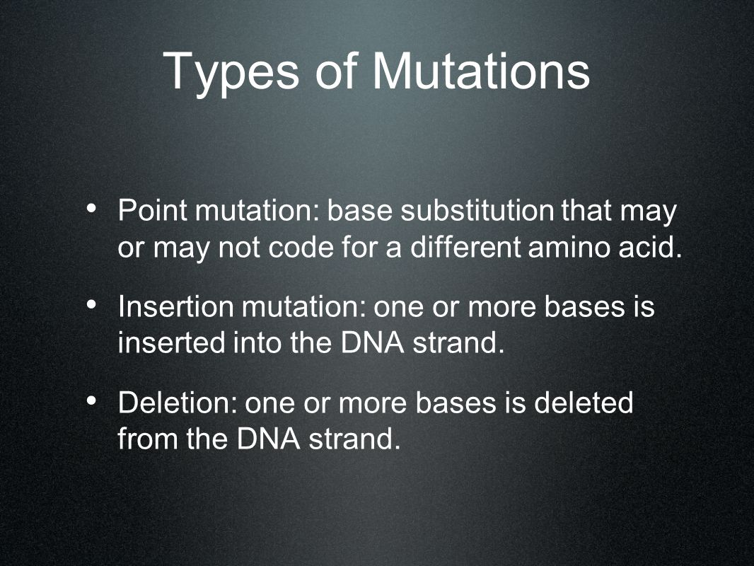 Types of Mutations Point mutation: base substitution that may or may not code for a different amino acid.