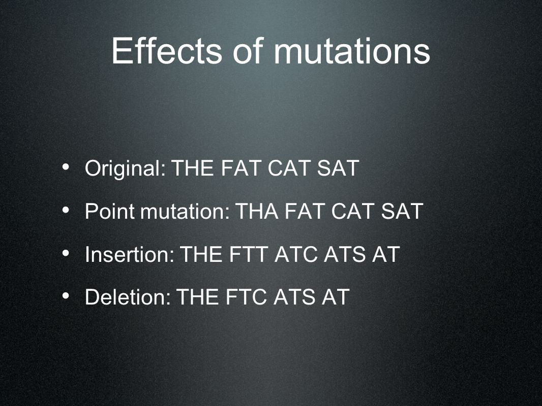 Effects of mutations Original: THE FAT CAT SAT