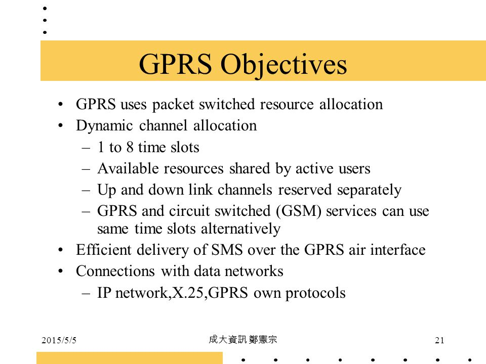 GPRS Objectives GPRS uses packet switched resource allocation
