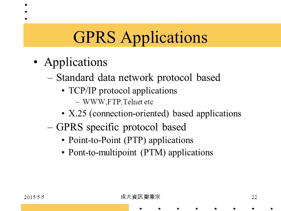 GPRS Applications Applications Standard data network protocol based