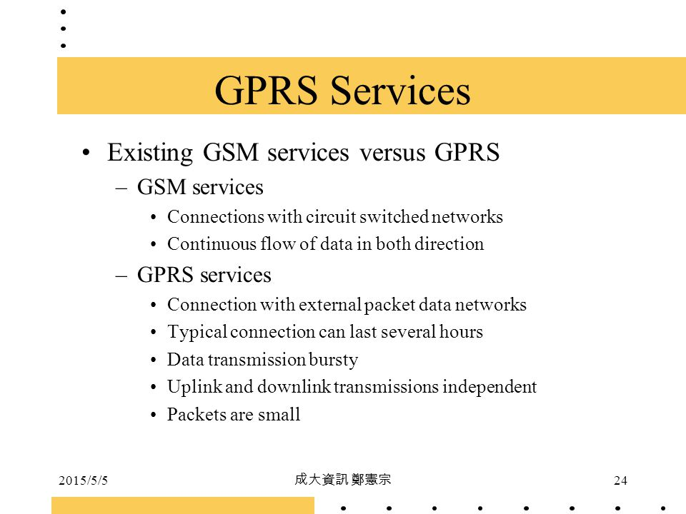 GPRS Services Existing GSM services versus GPRS GSM services