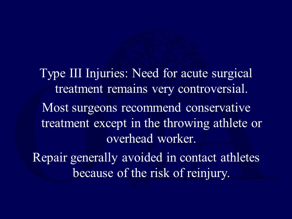 Type III Injuries: Need for acute surgical treatment remains very controversial.