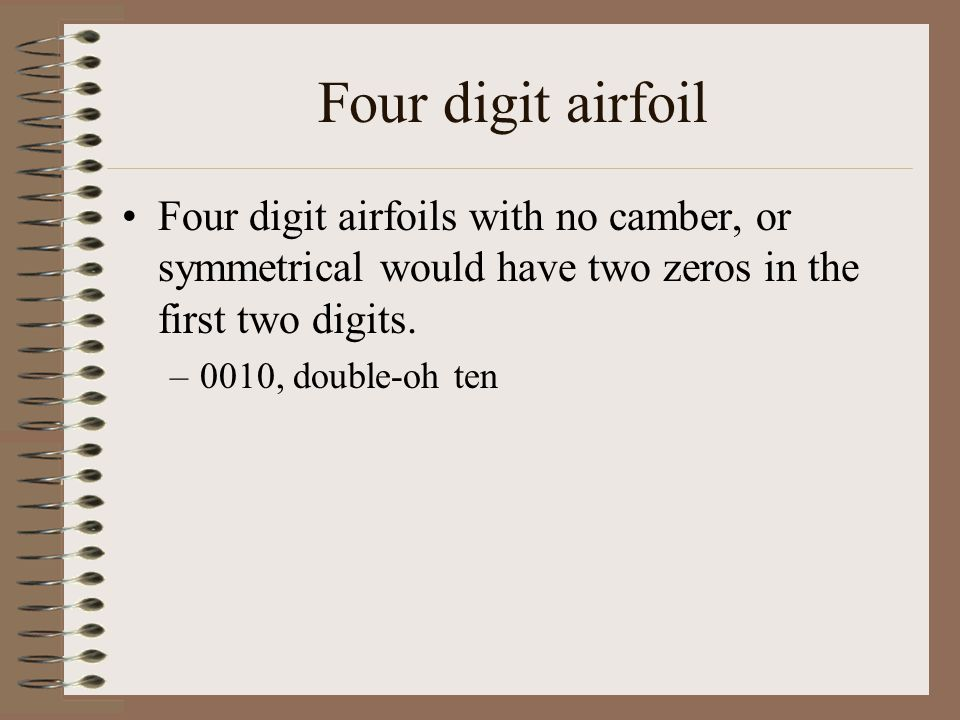 Four digit airfoil Four digit airfoils with no camber, or symmetrical would have two zeros in the first two digits.