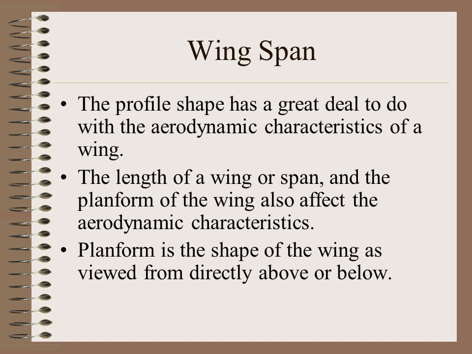 Wing Span The profile shape has a great deal to do with the aerodynamic characteristics of a wing.