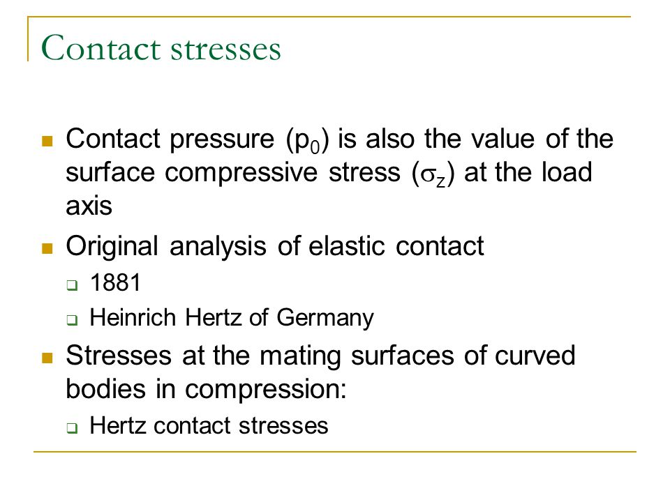 Contact stresses Contact pressure (p0) is also the value of the surface compressive stress (sz) at the load axis.