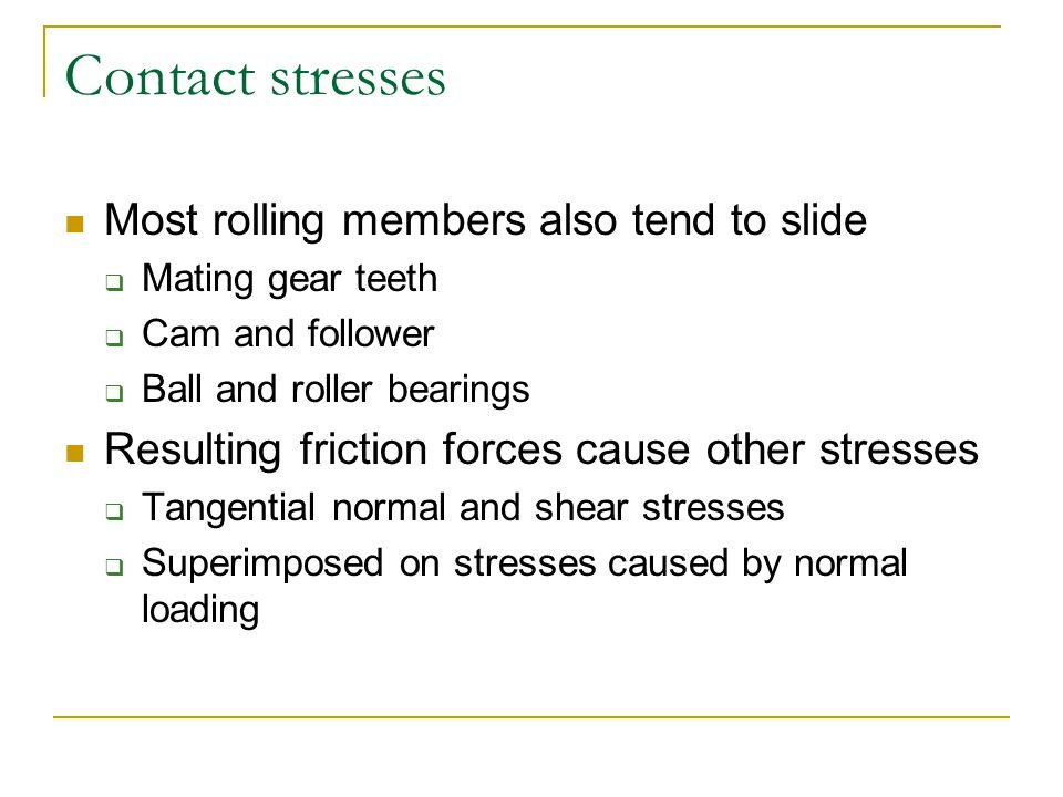 Contact stresses Most rolling members also tend to slide