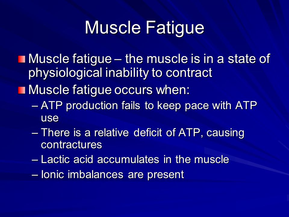Muscle Fatigue Muscle fatigue – the muscle is in a state of physiological inability to contract. Muscle fatigue occurs when: