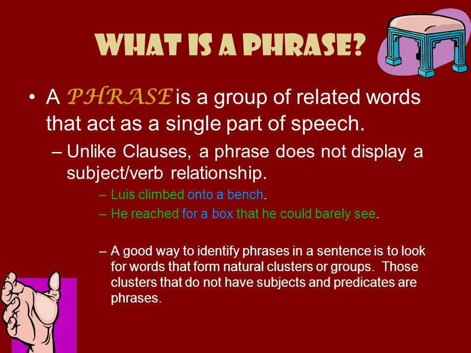 What is a Phrase A PHRASE is a group of related words that act as a single part of speech.