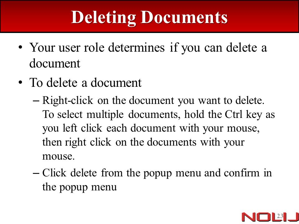 Deleting Documents Your user role determines if you can delete a document. To delete a document.