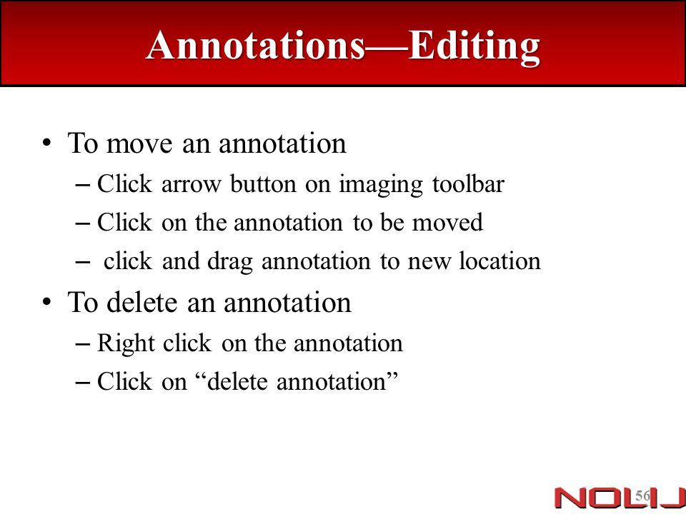 Annotations—Editing To move an annotation To delete an annotation