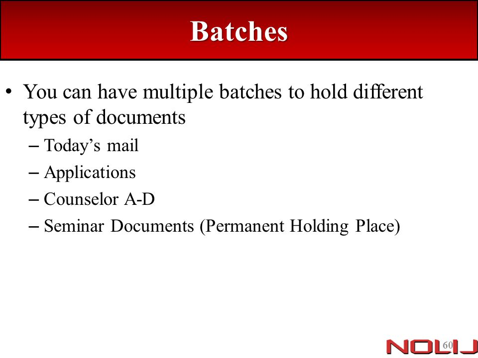 Batches You can have multiple batches to hold different types of documents. Today's mail. Applications.