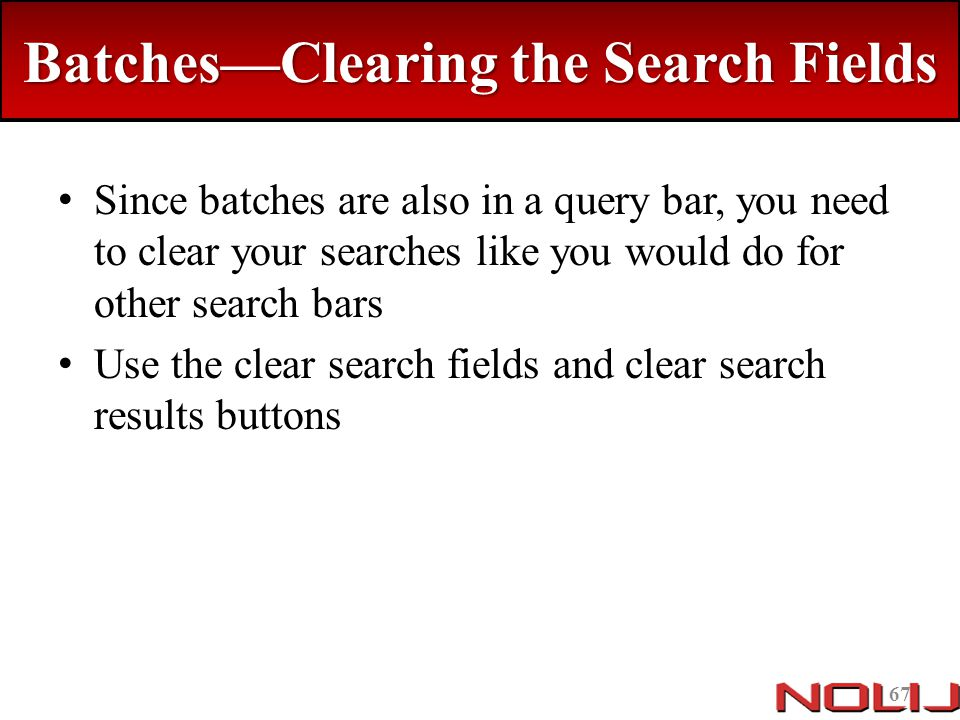 Batches—Clearing the Search Fields