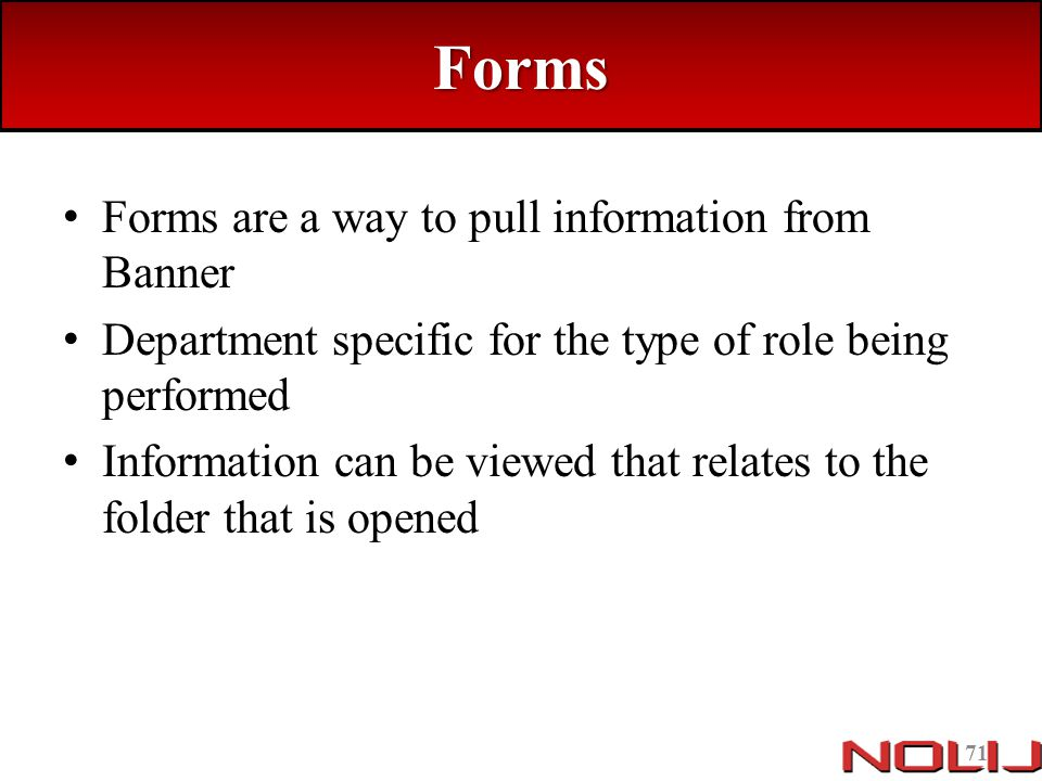 Forms Forms are a way to pull information from Banner