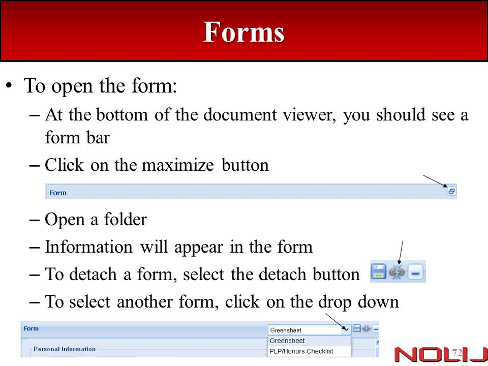 Forms To open the form: At the bottom of the document viewer, you should see a form bar. Click on the maximize button.