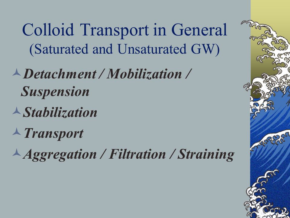 Colloid Transport in General (Saturated and Unsaturated GW)
